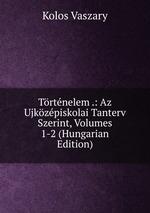 Trtnelem .: Az Ujkzpiskolai Tanterv Szerint, Volumes 1-2 (Hungarian Edition)