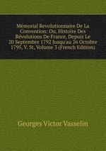 Mmorial Revolutionnaire De La Convention: Ou, Histoire Des Rvolutions De France, Depuis Le 20 Septembre 1792 Jusqu`au 26 Octobre 1795, V. St, Volume 3 (French Edition)