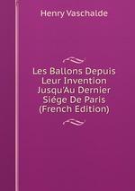 Les Ballons Depuis Leur Invention Jusqu`Au Dernier Sige De Paris (French Edition)