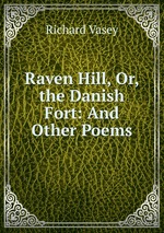 Raven Hill, Or, the Danish Fort: And Other Poems