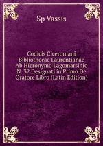 Codicis Ciceroniani Bibliothecae Laurentianae Ab Hieronymo Lagomarsinio N. 32 Designati in Primo De Oratore Libro (Latin Edition)