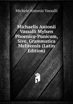Michaelis Antonii Vassalli Mylsen Phoenico-Punicum, Sive, Grammatica Melitensis (Latin Edition)