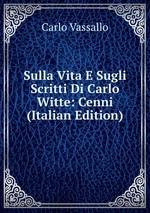 Sulla Vita E Sugli Scritti Di Carlo Witte: Cenni (Italian Edition)