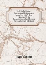 Le Palais-Royal, Souvenirs Historiques Jusqu`en 1847: Son Histoire Et Sa Description. (Rsidences Roy.). (French Edition)