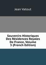 Souvenirs Historiques Des Rsidences Royales De France, Volume 3 (French Edition)