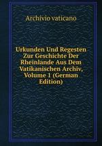 Urkunden Und Regesten Zur Geschichte Der Rheinlande Aus Dem Vatikanischen Archiv, Volume 1 (German Edition)