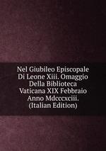 Nel Giubileo Episcopale Di Leone Xiii. Omaggio Della Biblioteca Vaticana XIX Febbraio Anno Mdcccxciii. (Italian Edition)