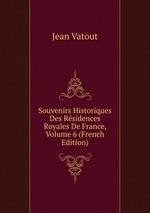 Souvenirs Historiques Des Rsidences Royales De France, Volume 6 (French Edition)