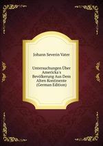 Untersuchungen ber Americka`s Bevlkerung Aus Dem Alten Kontinente (German Edition)