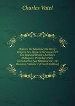 Histoire De Madame Du Barry: D`aprs Ses Papiers Personnels Et Les Documents Des Archives Publiques; Prcde D`une Introduction Sur Madame De . De Romans, Volume 1 (French Edition)
