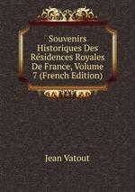 Souvenirs Historiques Des Rsidences Royales De France, Volume 7 (French Edition)