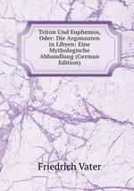 Triton Und Euphemos, Oder: Die Argonauten in Libyen: Eine Mythologische Abhandlung (German Edition)