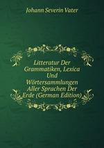Litteratur Der Grammatiken, Lexica Und Wrtersammlungen Aller Sprachen Der Erde (German Edition)
