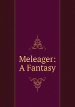 Meleager: A Fantasy