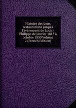 Histoire des deux restaurations jusqu` l`avnement de Louis-Philippe de janvier 1813 octobre 1830 Volume 2 (French Edition)