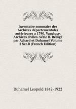 Inventaire sommaire des Archives dpartementales antrieures a 1790. Vaucluse. Archives civiles. Srie B. Rdig par Achard et Duhamel Volume 2 Ser.B (French Edition)