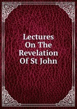 Lectures On The Revelation Of St John