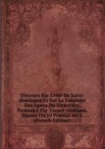 Discours Sur L`tat De Saint-domingue Et Sur La Conduite Des Agens Du Directoire, Prononc Par Vienot-vaublanc. Sance Du 10 Prairial An 5. (French Edition)