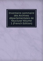 Inventaire-sommaire des Archives dpartementales de Vaucluse Volume 1 (French Edition)