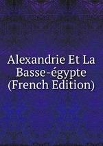 Alexandrie Et La Basse-gypte (French Edition)