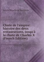 Chute de l`empire: histoire des deux restaurations, jusqu` la chute de Charles X (French Edition)