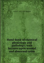 Hand-book of chemical physiology and pathology; with lectures upon normal and abnormal urine