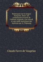 Remarques sur la langue franoise. Nouv. d. comprenant le texte de l`dition originale. Une introd. et une table analytique des matieres par A. Chassang