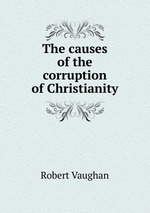 The causes of the corruption of Christianity