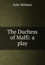 The Duchess of Malfi: a play
