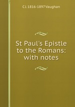 St Paul`s Epistle to the Romans: with notes