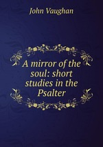 A mirror of the soul: short studies in the Psalter