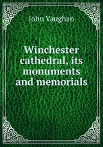 Winchester cathedral, its monuments and memorials