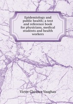 Epidemiology and public health; a text and reference book for physicians, medical students and health workers