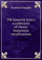 700 limerick lyrics; a collection of choice humorous versifications