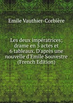 Les deux impratrices; drame en 5 actes et 6 tableaux. D`aprs une nouvelle d`Emile Souvestre (French Edition)