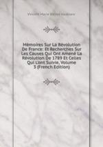 Mmoires Sur La Rvolution De France: Et Recherches Sur Les Causes Qui Ont Amen La Rvolution De 1789 Et Celles Qui L`ont Suivie, Volume 3 (French Edition)