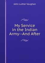 My Service in the Indian Army--And After