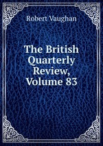 The British Quarterly Review, Volume 83