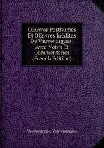 OEuvres Posthumes Et OEuvres Indites De Vauvenargues: Avec Notes Et Commentaires (French Edition)