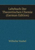 Lehrbuch Der Theoretischen Chemie (German Edition)