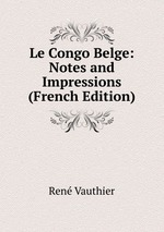 Le Congo Belge: Notes and Impressions (French Edition)
