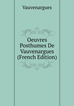 Oeuvres Posthumes De Vauvenargues (French Edition)