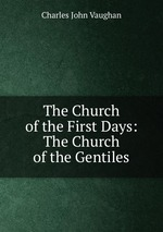 The Church of the First Days: The Church of the Gentiles