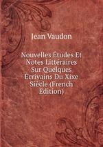 Nouvelles tudes Et Notes Littraires Sur Quelques crivains Du Xixe Sicle (French Edition)
