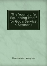 The Young Life Equipping Itself for God`s Service: 4 Sermons