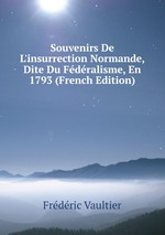 Souvenirs De L`insurrection Normande, Dite Du Fdralisme, En 1793 (French Edition)