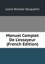 Manuel Complet De L`essayeur (French Edition)