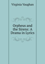 Orpheus and the Sirens: A Drama in Lyrics