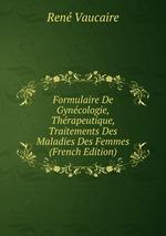 Formulaire De Gyncologie, Thrapeutique, Traitements Des Maladies Des Femmes (French Edition)