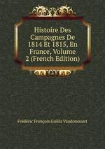 Histoire Des Campagnes De 1814 Et 1815, En France, Volume 2 (French Edition)